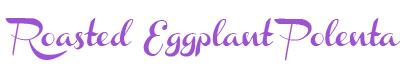 Roasted Eggplant Polenta